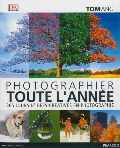 Photographier toute l'année : 365 jours d'idées créatives en photographie de Tom Ang