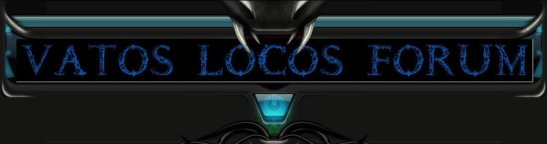 \VL\ THE VATOS LOCOS FORUM /VL/