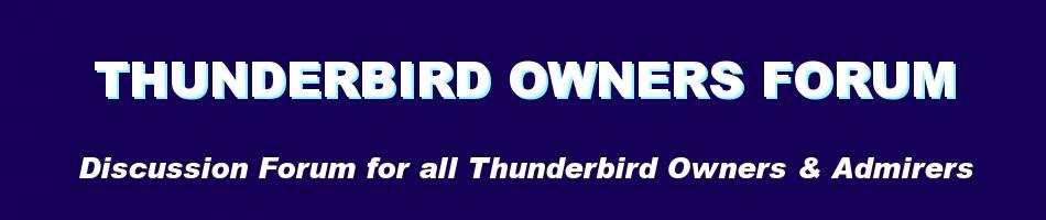 Thunderbird Owners Forum